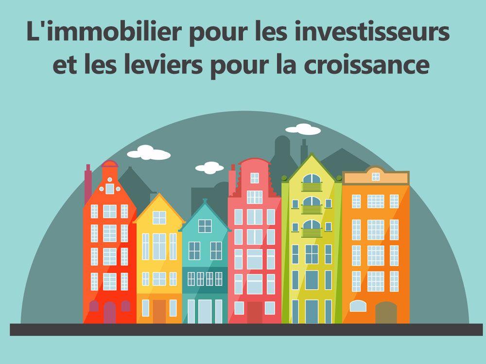 L'immobilier pour les investisseurs et les leviers pour la croissance