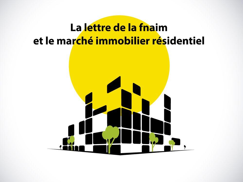 La lettre de la fnaim, le marché immobilier résidentiel et les chiffres de la fédération