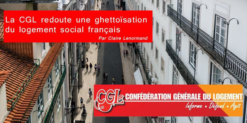 La CGL redoute une ghettoïsation du logement social français